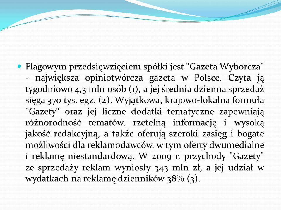 Flagowym przedsięwzięciem spółki jest Gazeta Wyborcza - największa opiniotwórcza gazeta w Polsce.