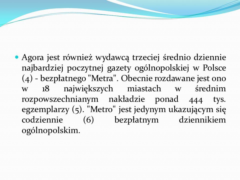 Agora jest również wydawcą trzeciej średnio dziennie najbardziej poczytnej gazety ogólnopolskiej w Polsce (4) - bezpłatnego Metra .