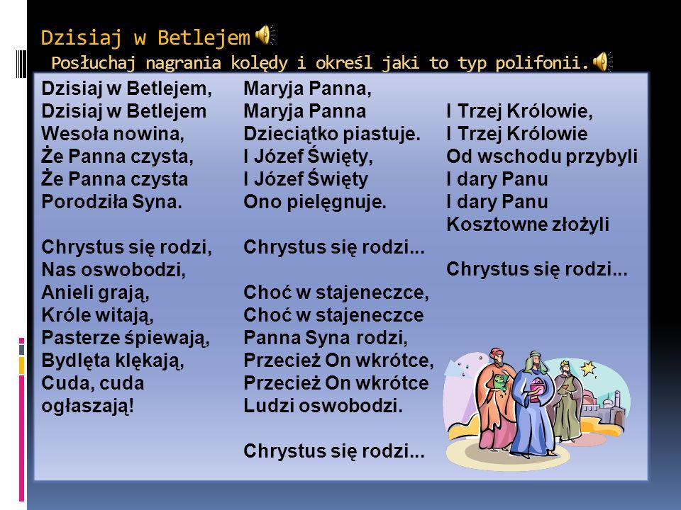 Dzisiaj w Betlejem Posłuchaj nagrania kolędy i określ jaki to typ polifonii.