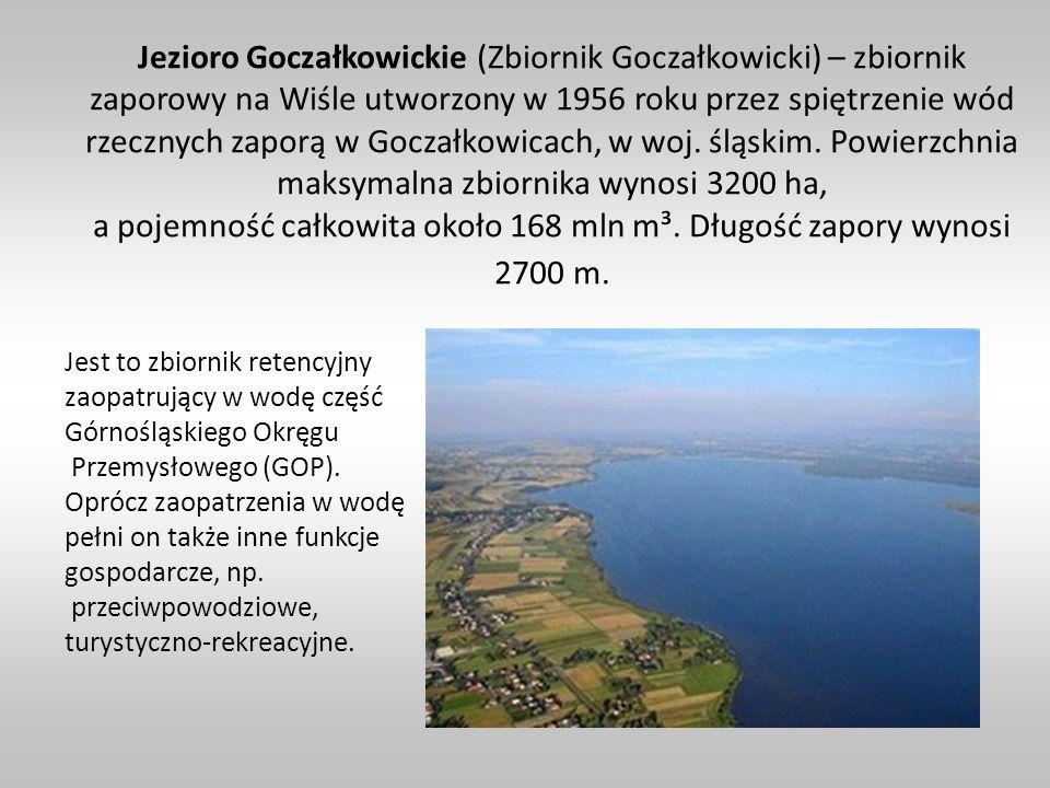 Jezioro Goczałkowickie (Zbiornik Goczałkowicki) – zbiornik zaporowy na Wiśle utworzony w 1956 roku przez spiętrzenie wód rzecznych zaporą w Goczałkowicach, w woj. śląskim. Powierzchnia maksymalna zbiornika wynosi 3200 ha, a pojemność całkowita około 168 mln m³. Długość zapory wynosi 2700 m.