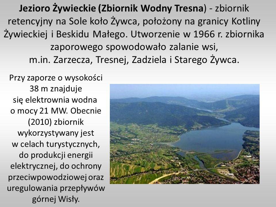 Jezioro Żywieckie (Zbiornik Wodny Tresna) - zbiornik retencyjny na Sole koło Żywca, położony na granicy Kotliny Żywieckiej i Beskidu Małego. Utworzenie w 1966 r. zbiornika zaporowego spowodowało zalanie wsi, m.in. Zarzecza, Tresnej, Zadziela i Starego Żywca.