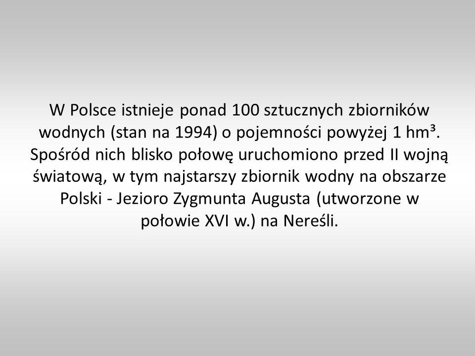 W Polsce istnieje ponad 100 sztucznych zbiorników wodnych (stan na 1994) o pojemności powyżej 1 hm³.