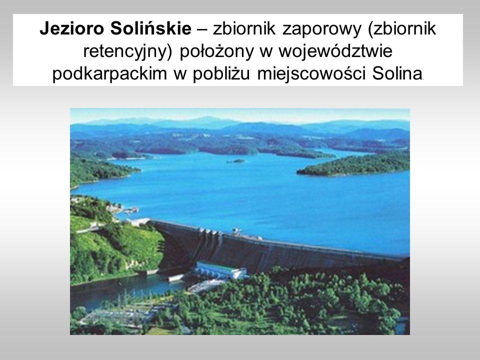 Jezioro Solińskie – zbiornik zaporowy (zbiornik retencyjny) położony w województwie podkarpackim w pobliżu miejscowości Solina.