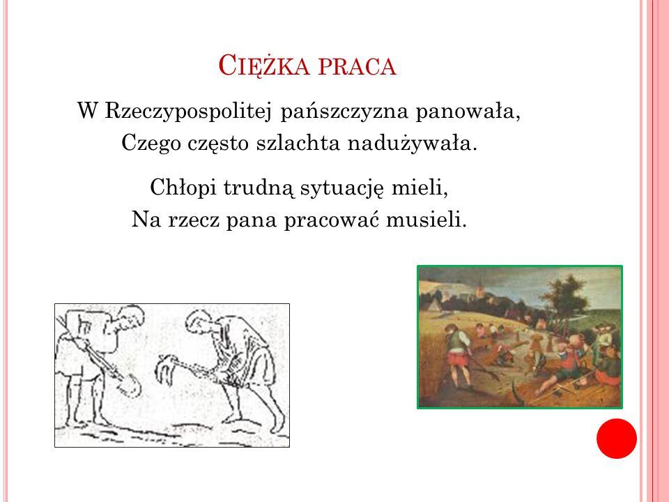 Ciężka praca W Rzeczypospolitej pańszczyzna panowała,