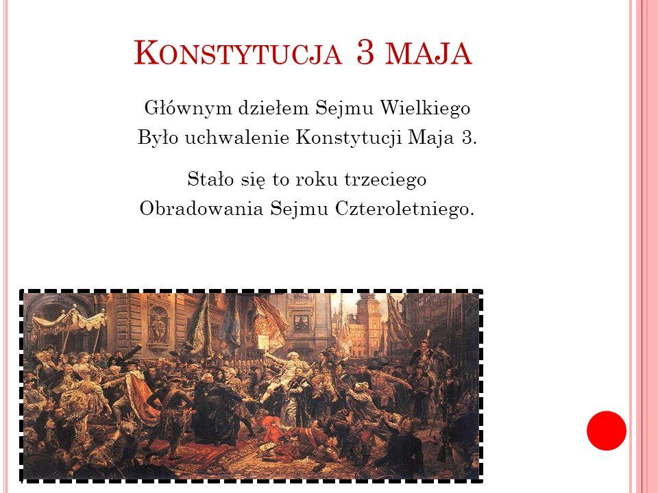 Konstytucja 3 maja Głównym dziełem Sejmu Wielkiego