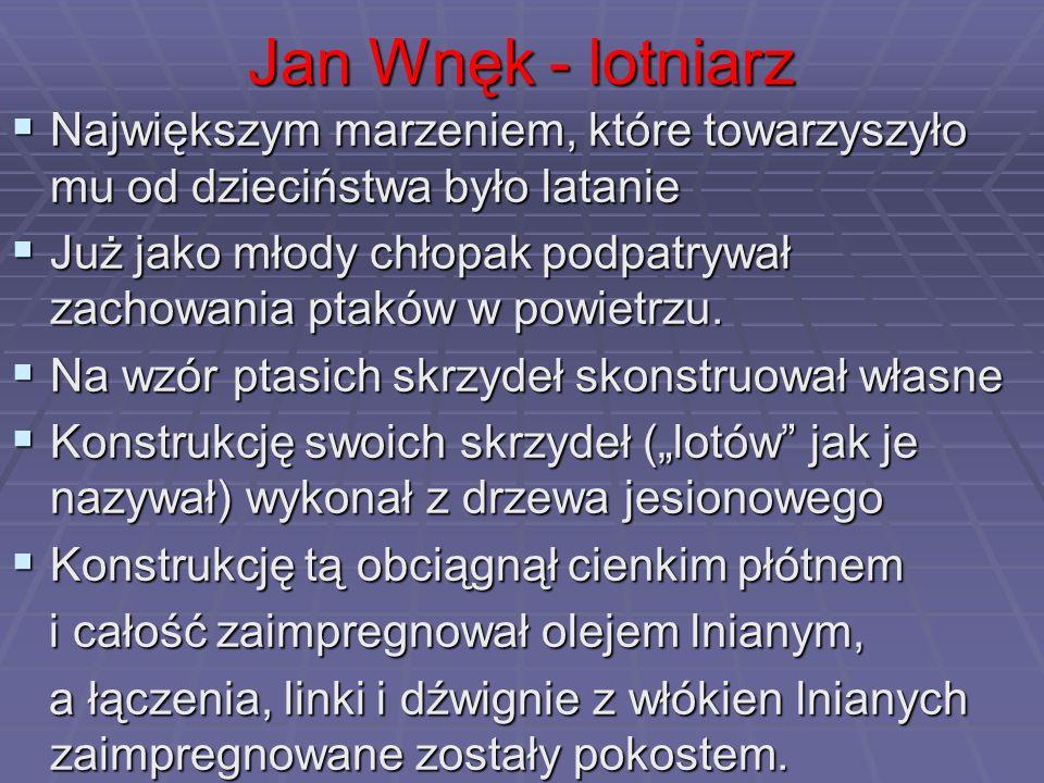 Jan Wnęk - lotniarz Największym marzeniem, które towarzyszyło mu od dzieciństwa było latanie.