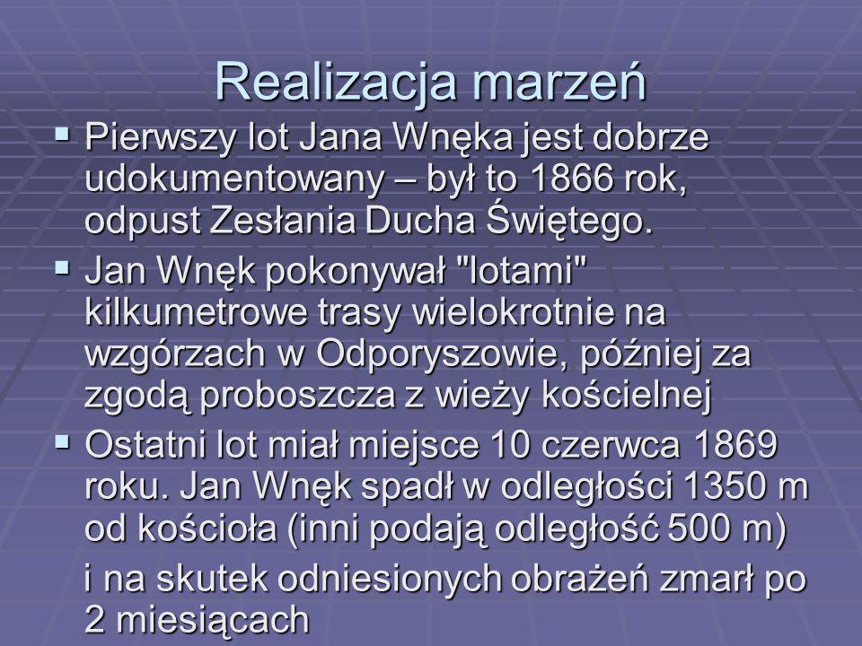 Realizacja marzeń Pierwszy lot Jana Wnęka jest dobrze udokumentowany – był to 1866 rok, odpust Zesłania Ducha Świętego.