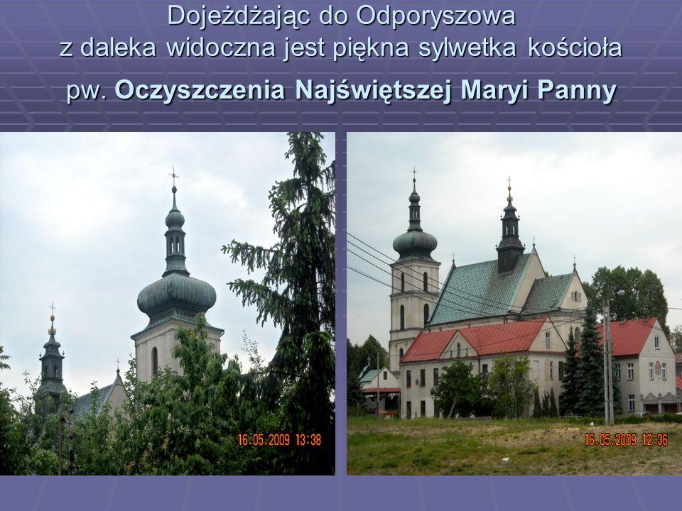Dojeżdżając do Odporyszowa z daleka widoczna jest piękna sylwetka kościoła pw.
