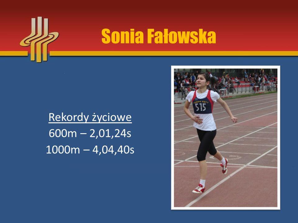 Sonia Fałowska Rekordy życiowe 600m – 2,01,24s 1000m – 4,04,40s