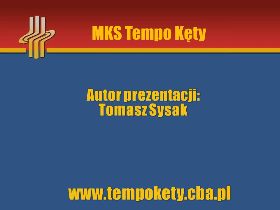 MKS Tempo Kęty Autor prezentacji: Tomasz Sysak www.tempokety.cba.pl