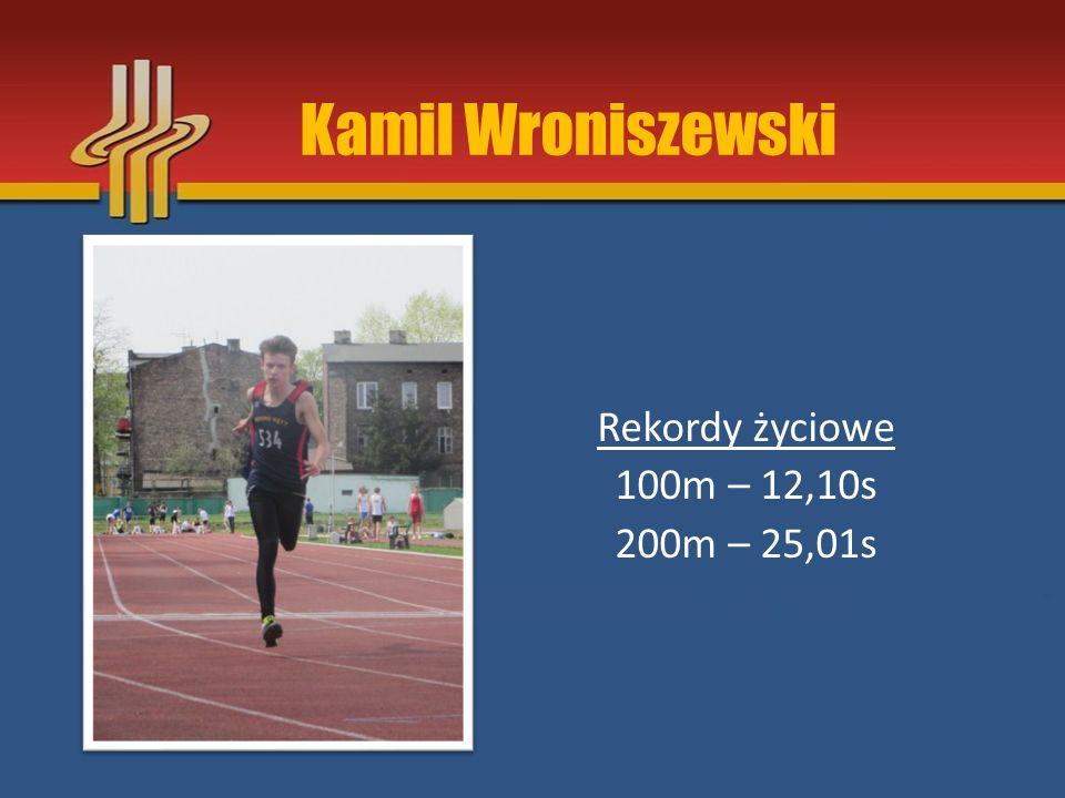 Kamil Wroniszewski Rekordy życiowe 100m – 12,10s 200m – 25,01s