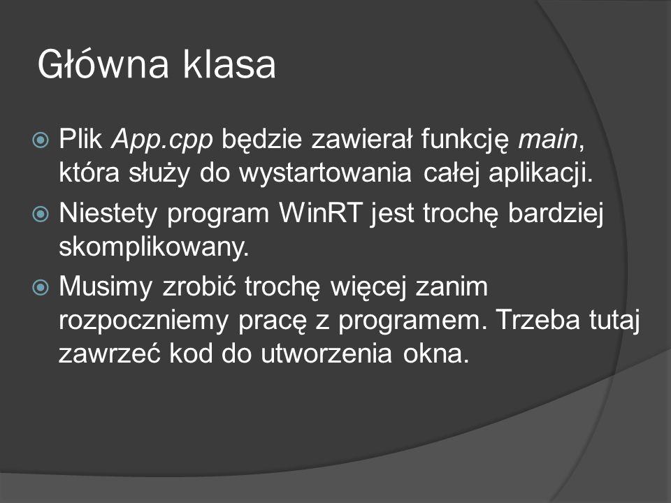 Główna klasa Plik App.cpp będzie zawierał funkcję main, która służy do wystartowania całej aplikacji.