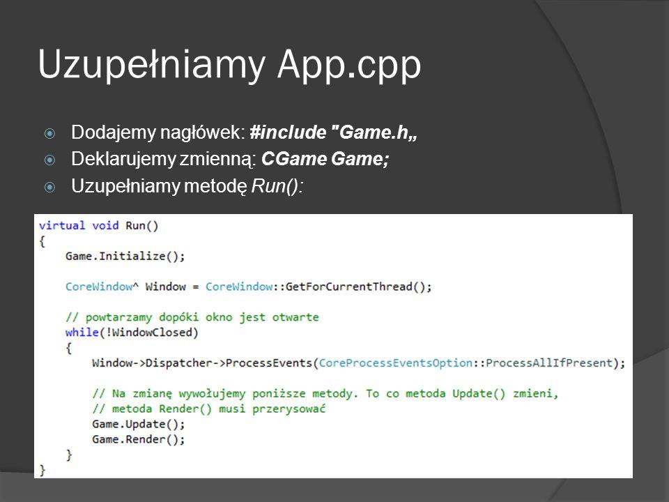 """Uzupełniamy App.cpp Dodajemy nagłówek: #include Game.h"""""""