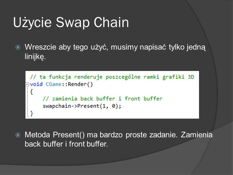 Użycie Swap Chain Wreszcie aby tego użyć, musimy napisać tylko jedną linijkę.