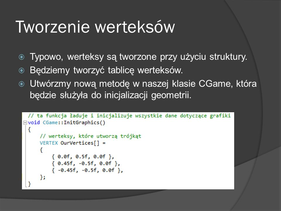 Tworzenie werteksów Typowo, werteksy są tworzone przy użyciu struktury. Będziemy tworzyć tablicę werteksów.