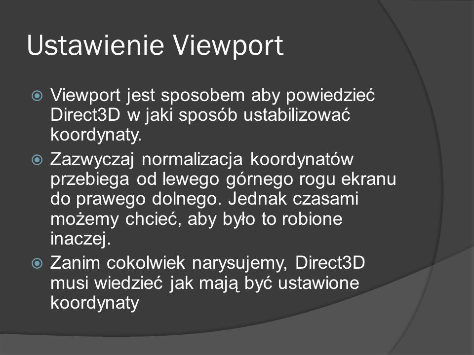 Ustawienie Viewport Viewport jest sposobem aby powiedzieć Direct3D w jaki sposób ustabilizować koordynaty.