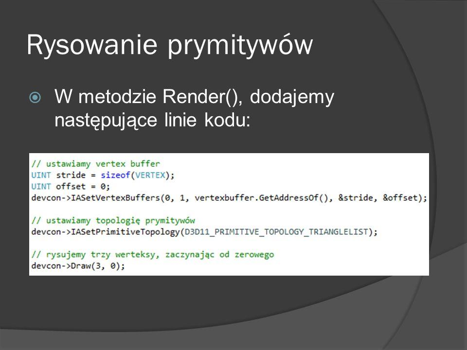 Rysowanie prymitywów W metodzie Render(), dodajemy następujące linie kodu: