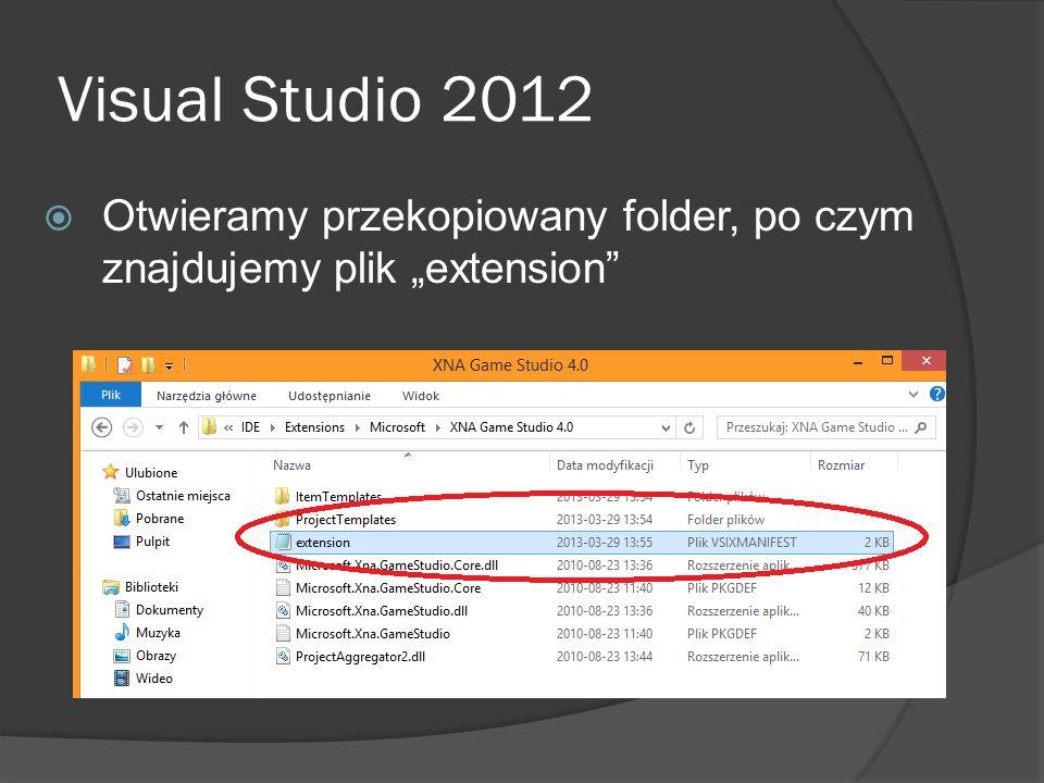 """Visual Studio 2012 Otwieramy przekopiowany folder, po czym znajdujemy plik """"extension"""