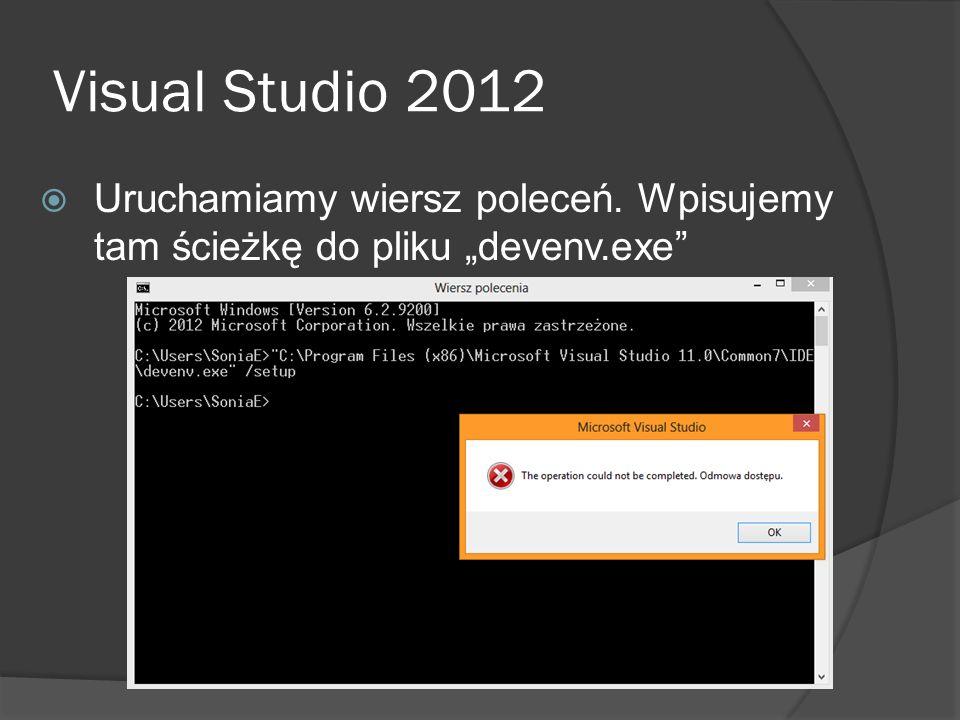"""Visual Studio 2012 Uruchamiamy wiersz poleceń. Wpisujemy tam ścieżkę do pliku """"devenv.exe"""