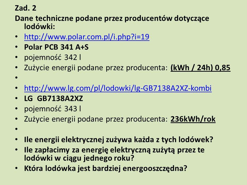 Zad. 2 Dane techniczne podane przez producentów dotyczące lodówki: http://www.polar.com.pl/i.php i=19.