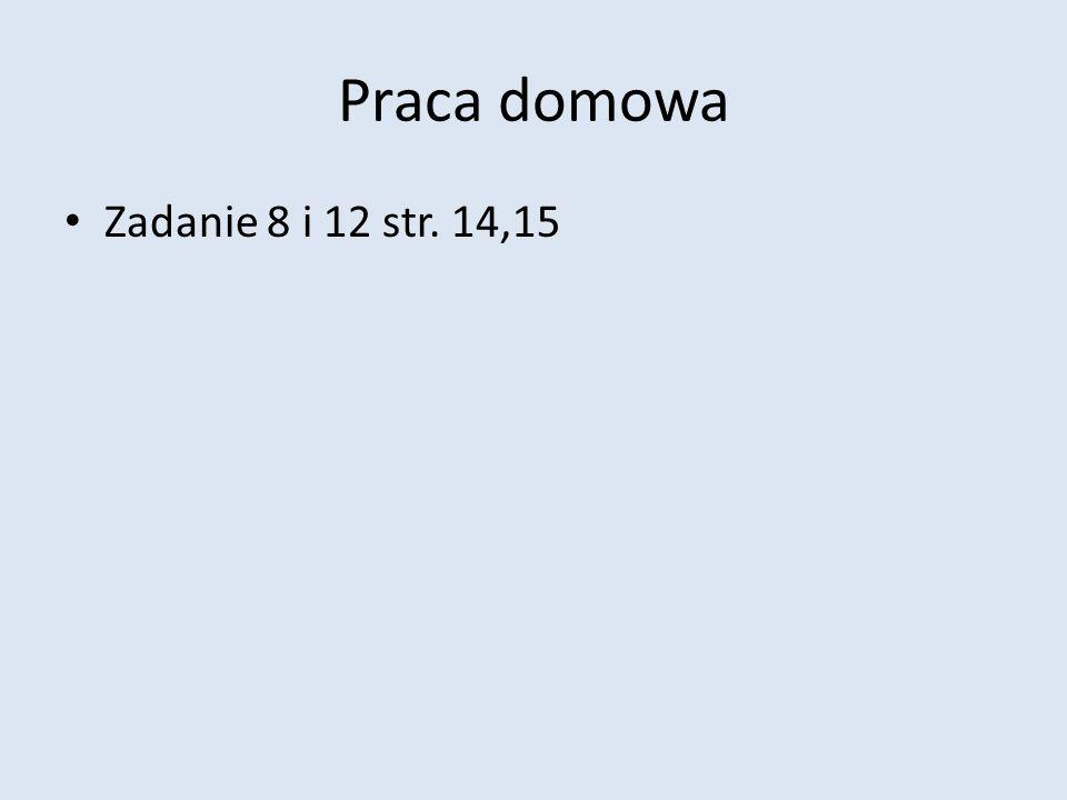Praca domowa Zadanie 8 i 12 str. 14,15