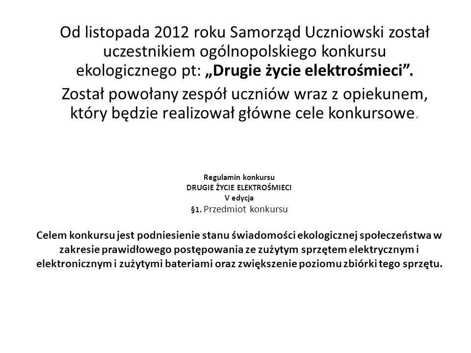 """Od listopada 2012 roku Samorząd Uczniowski został uczestnikiem ogólnopolskiego konkursu ekologicznego pt: """"Drugie życie elektrośmieci ."""