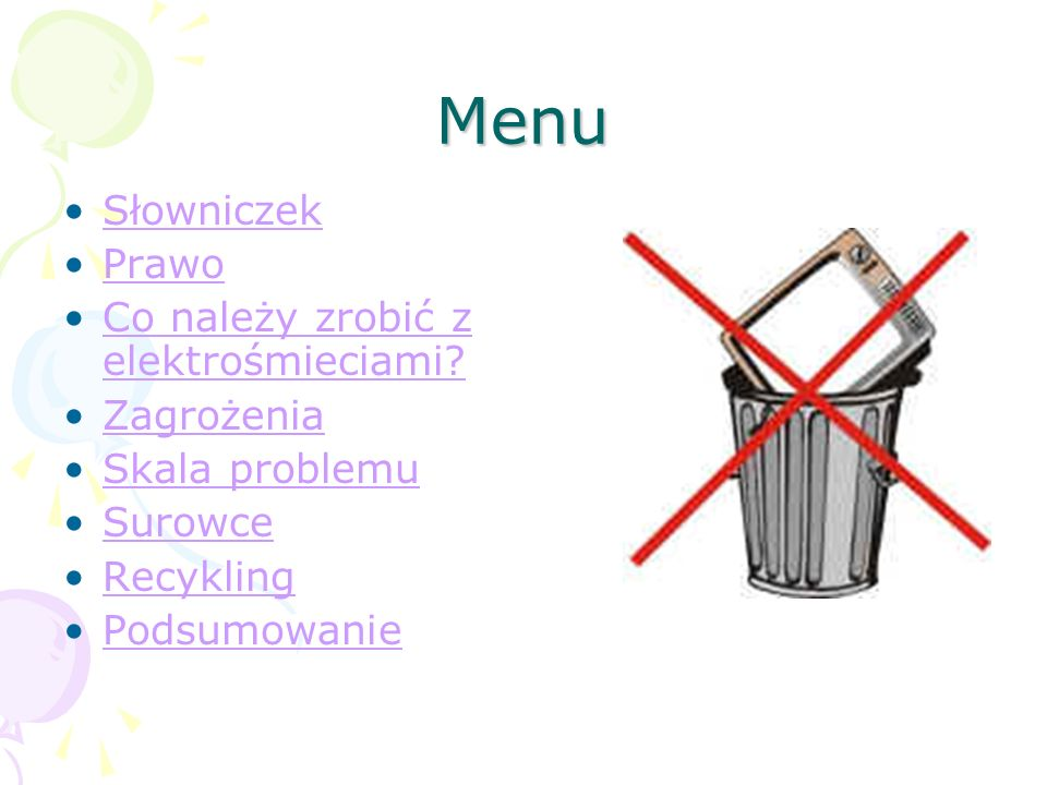 Menu Słowniczek Prawo Co należy zrobić z elektrośmieciami Zagrożenia
