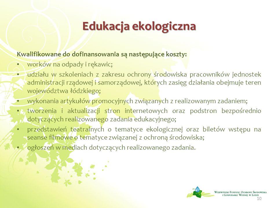 Edukacja ekologiczna Kwalifikowane do dofinansowania są następujące koszty: worków na odpady i rękawic;