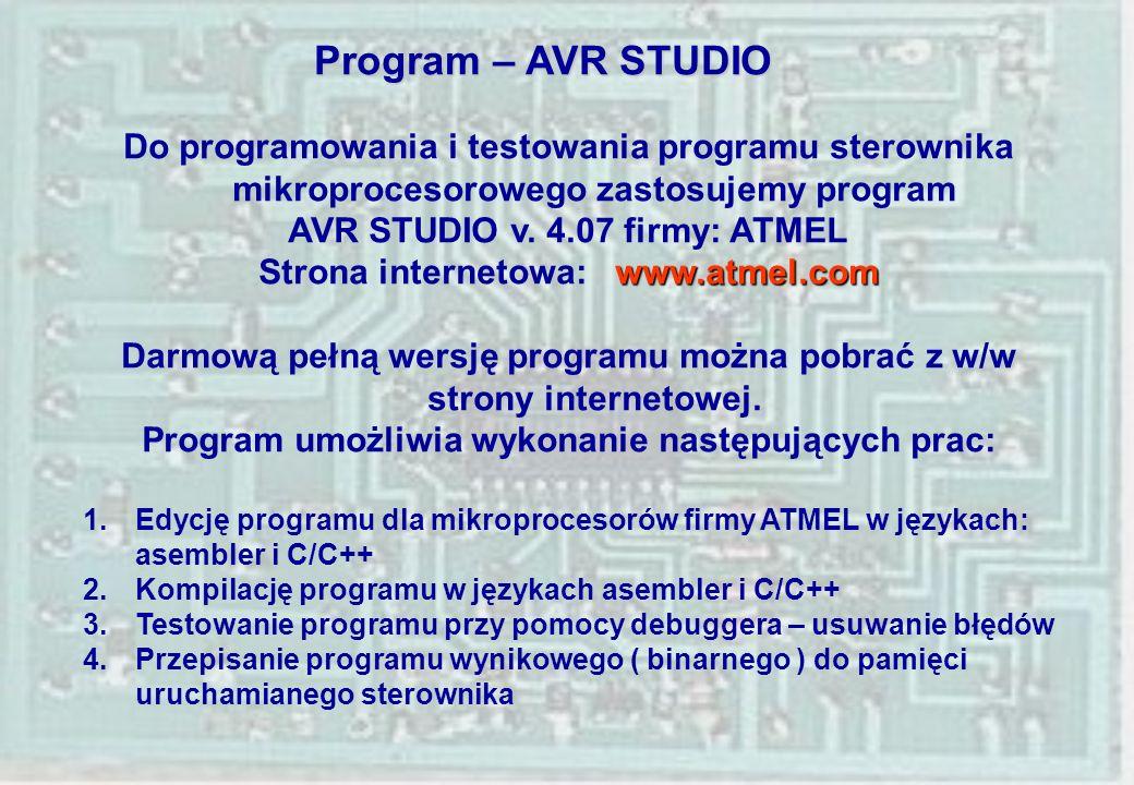 Program – AVR STUDIO Do programowania i testowania programu sterownika mikroprocesorowego zastosujemy program.