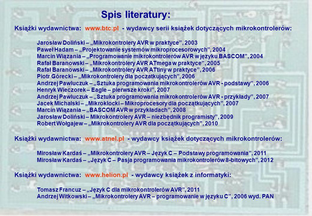 Spis literatury: Książki wydawnictwa: www.btc.pl - wydawcy serii książek dotyczących mikrokontrolerów: