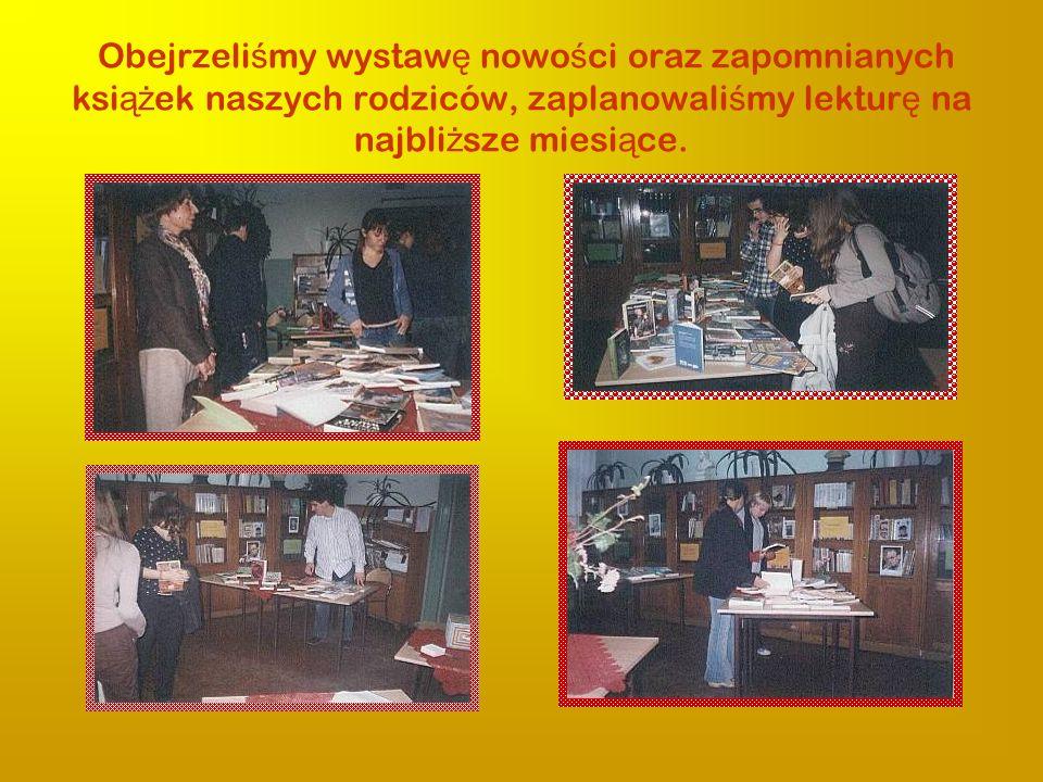 Obejrzeliśmy wystawę nowości oraz zapomnianych książek naszych rodziców, zaplanowaliśmy lekturę na najbliższe miesiące.
