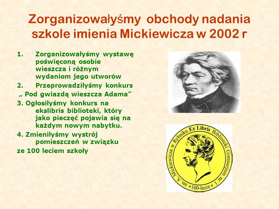 Zorganizowałyśmy obchody nadania szkole imienia Mickiewicza w 2002 r