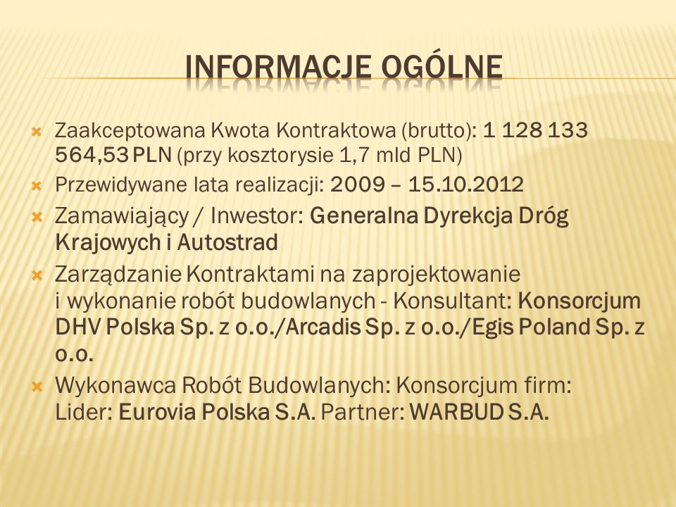 Informacje ogólne Zaakceptowana Kwota Kontraktowa (brutto): 1 128 133 564,53 PLN (przy kosztorysie 1,7 mld PLN)