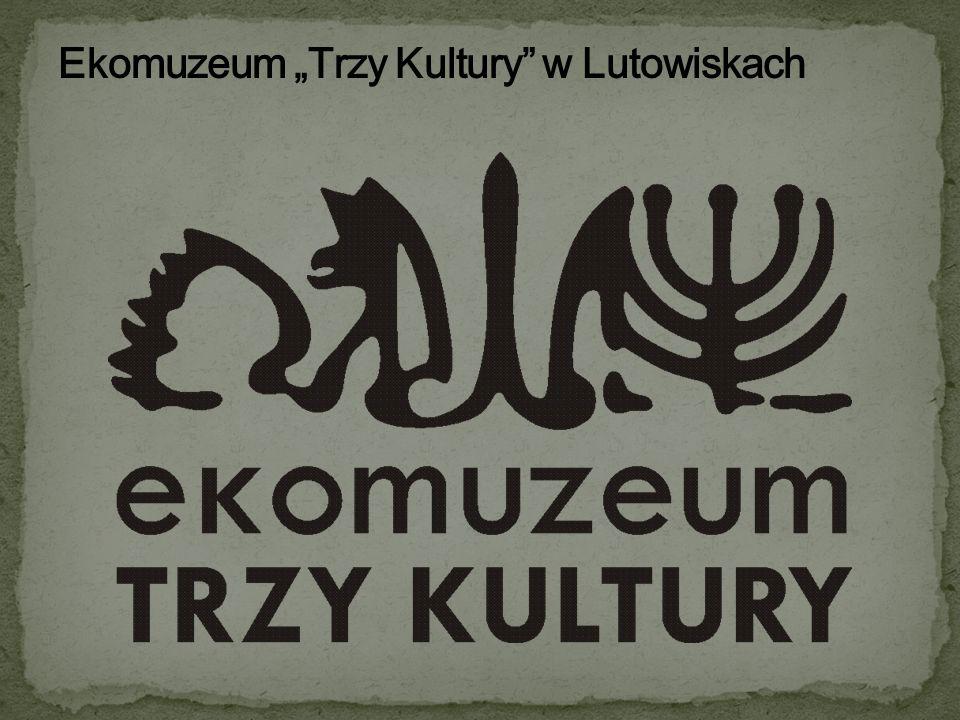 """Ekomuzeum """"Trzy Kultury w Lutowiskach"""