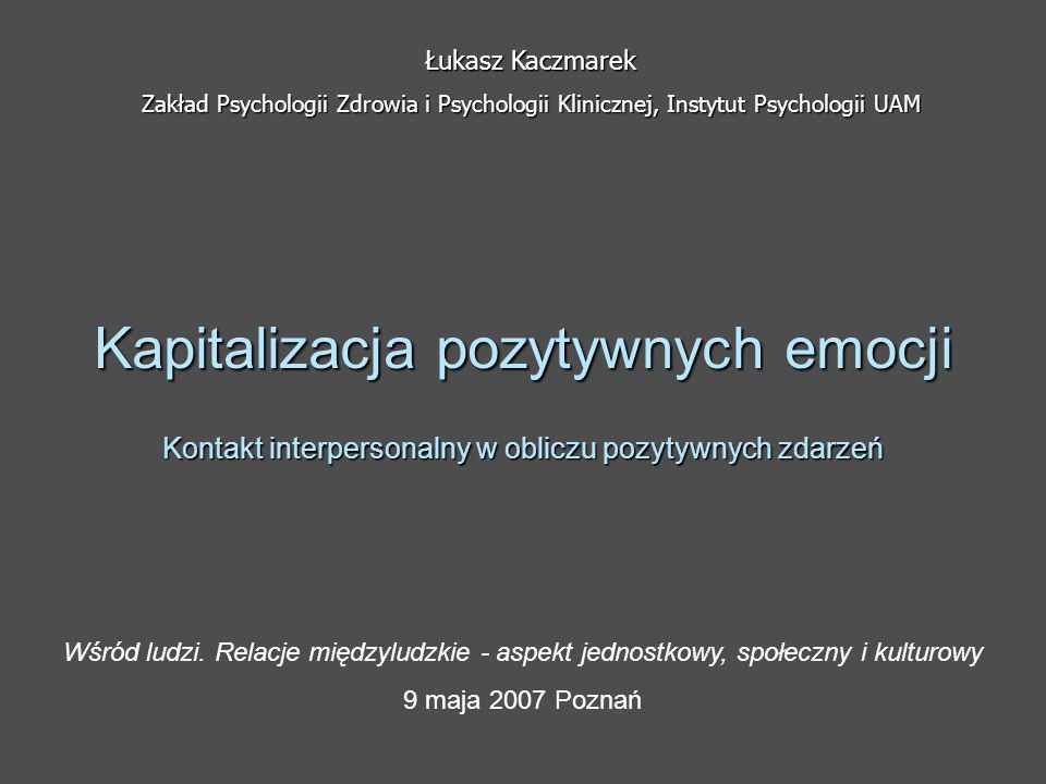 Łukasz Kaczmarek Zakład Psychologii Zdrowia i Psychologii Klinicznej, Instytut Psychologii UAM.
