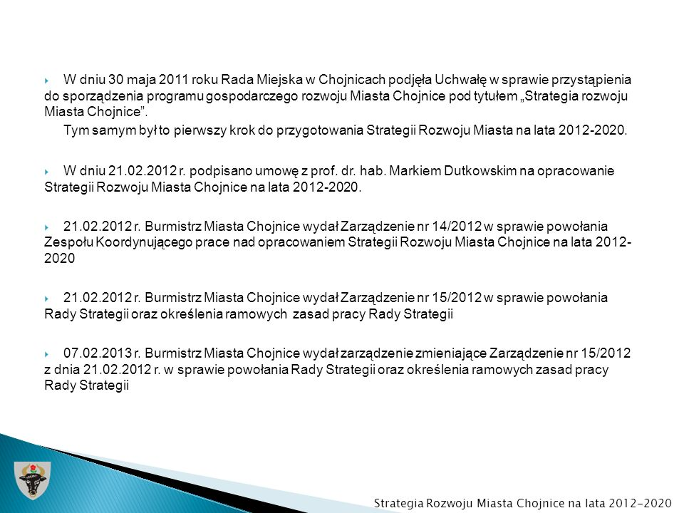 """W dniu 30 maja 2011 roku Rada Miejska w Chojnicach podjęła Uchwałę w sprawie przystąpienia do sporządzenia programu gospodarczego rozwoju Miasta Chojnice pod tytułem """"Strategia rozwoju Miasta Chojnice ."""