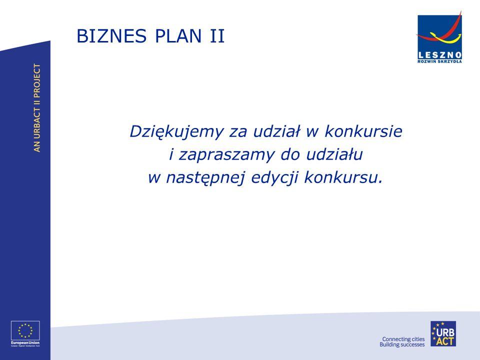 BIZNES PLAN II Dziękujemy za udział w konkursie