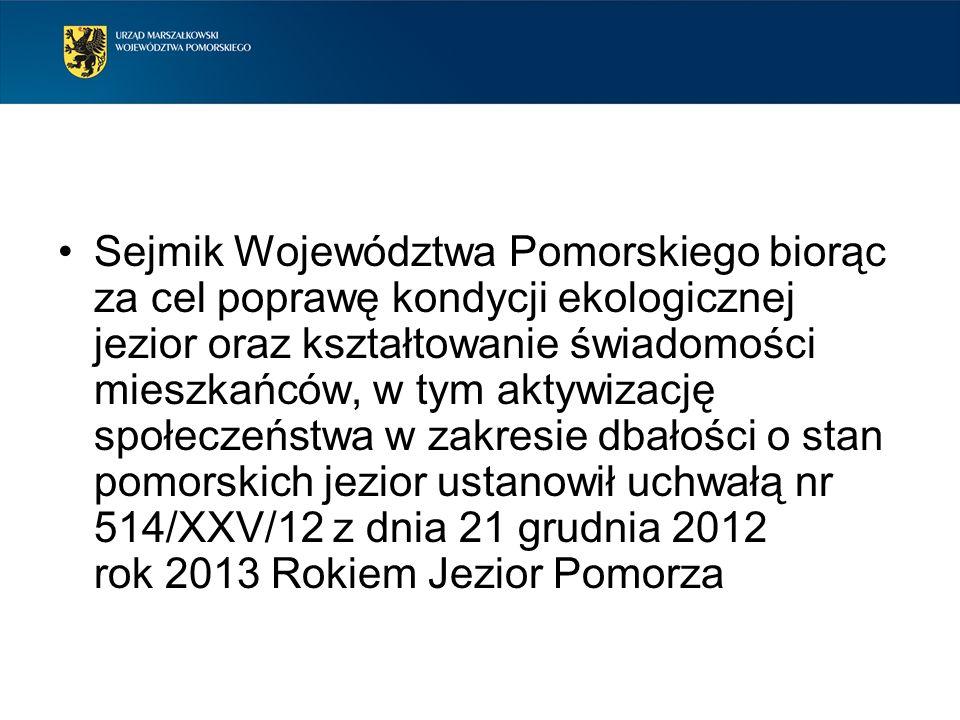 Sejmik Województwa Pomorskiego biorąc za cel poprawę kondycji ekologicznej jezior oraz kształtowanie świadomości mieszkańców, w tym aktywizację społeczeństwa w zakresie dbałości o stan pomorskich jezior ustanowił uchwałą nr 514/XXV/12 z dnia 21 grudnia 2012 rok 2013 Rokiem Jezior Pomorza