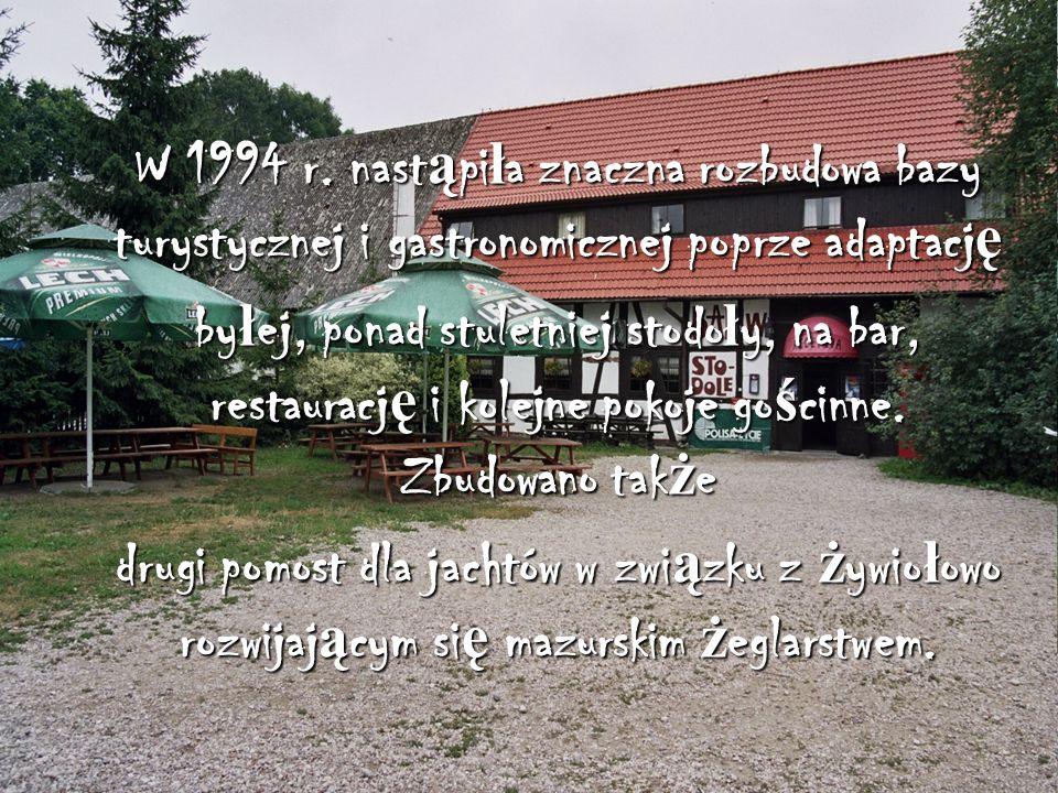 W 1994 r. nastąpiła znaczna rozbudowa bazy turystycznej i gastronomicznej poprze adaptację