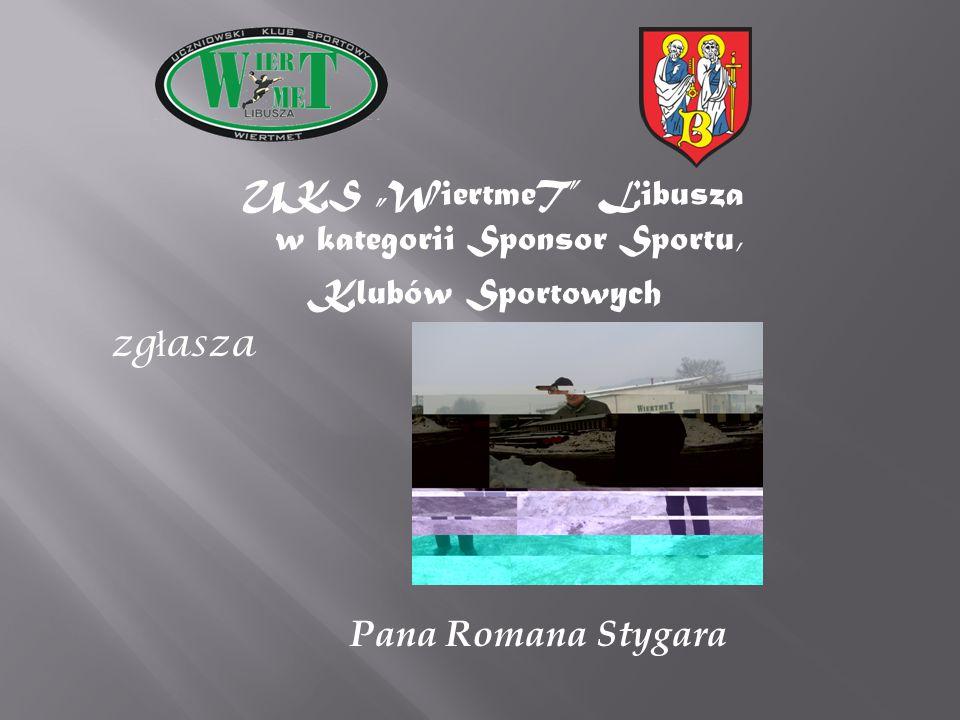 """UKS """"WiertmeT Libusza w kategorii Sponsor Sportu, Klubów Sportowych zgłasza Pana Romana Stygara"""