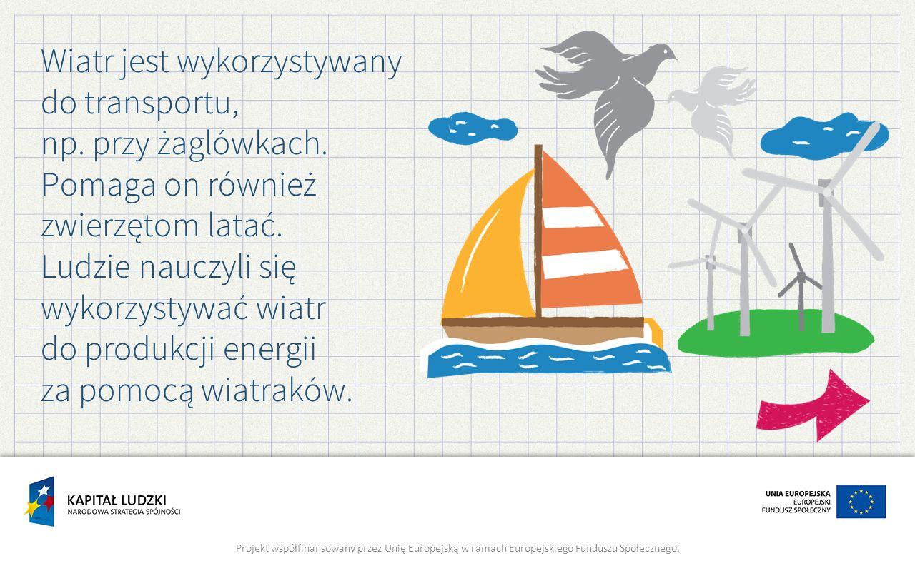 Wiatr jest wykorzystywany do transportu, np. przy żaglówkach.
