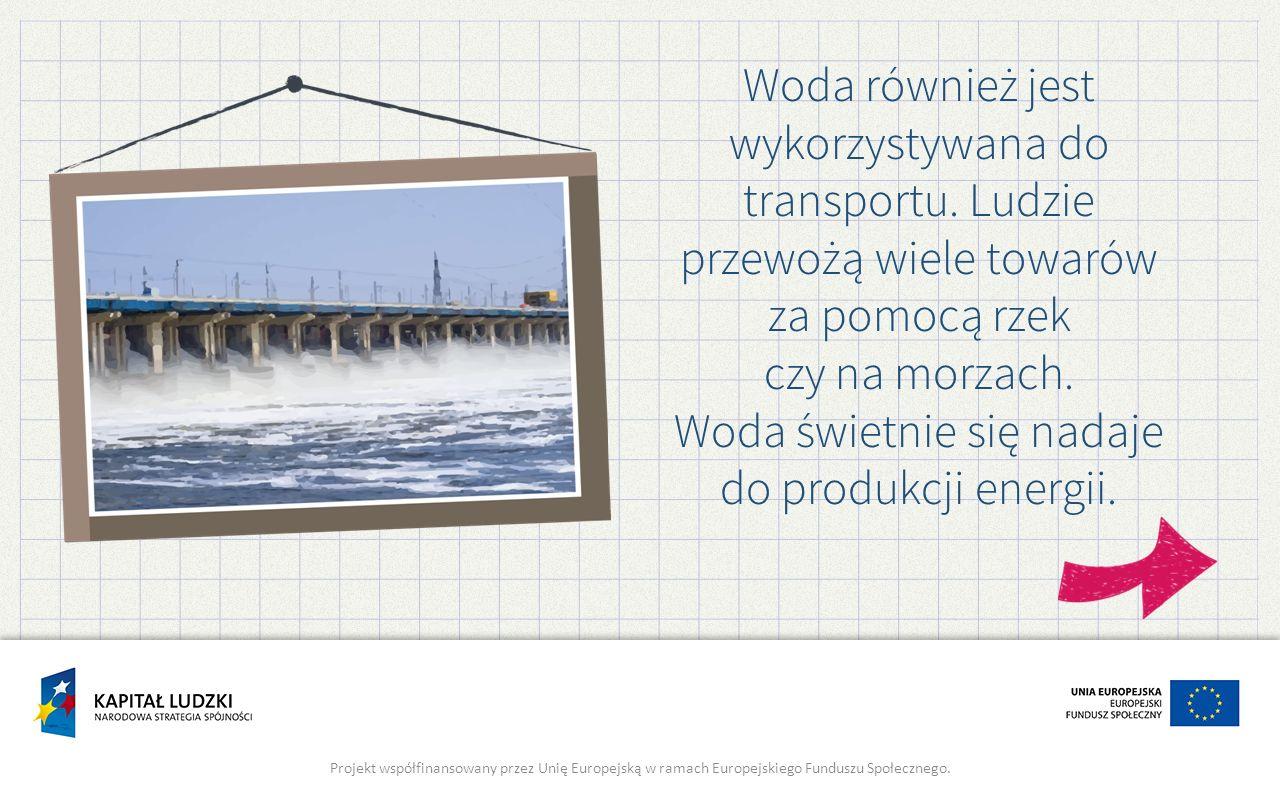 Woda również jest wykorzystywana do transportu
