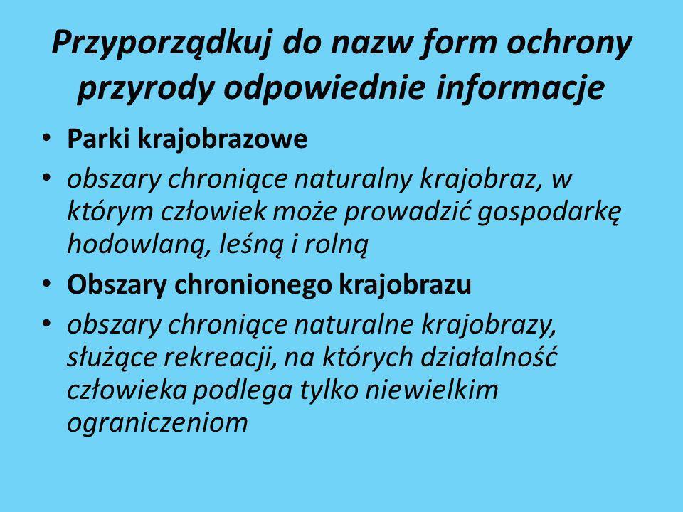 Przyporządkuj do nazw form ochrony przyrody odpowiednie informacje
