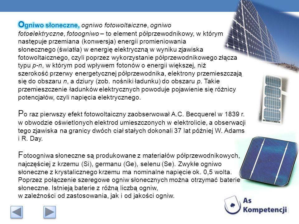 Ogniwo słoneczne, ogniwo fotowoltaiczne, ogniwo fotoelektryczne, fotoogniwo – to element półprzewodnikowy, w którym następuje przemiana (konwersja) energii promieniowania słonecznego (światła) w energię elektryczną w wyniku zjawiska fotowoltaicznego, czyli poprzez wykorzystanie półprzewodnikowego złącza typu p-n, w którym pod wpływem fotonów o energii większej, niż szerokość przerwy energetycznej półprzewodnika, elektrony przemieszczają się do obszaru n, a dziury (zob. nośniki ładunku) do obszaru p. Takie przemieszczenie ładunków elektrycznych powoduje pojawienie się różnicy potencjałów, czyli napięcia elektrycznego.