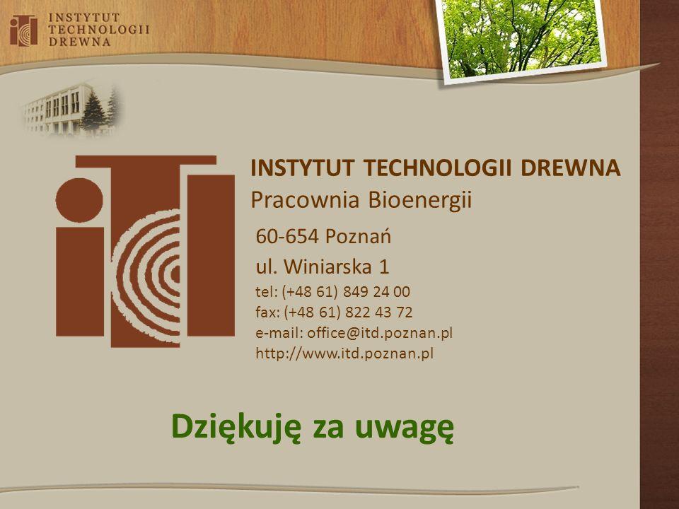 Dziękuję za uwagę INSTYTUT TECHNOLOGII DREWNA Pracownia Bioenergii
