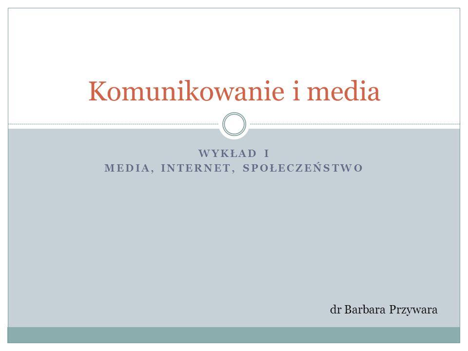 Wykład I Media, Internet, społeczeństwo