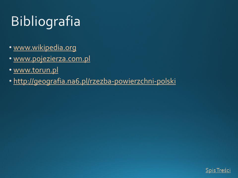 Bibliografia www.wikipedia.org www.pojezierza.com.pl www.torun.pl