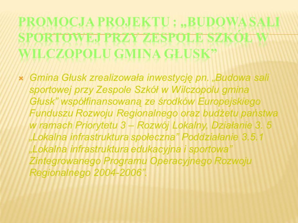 """Promocja projektu : """"Budowa sali sportowej przy Zespole Szkół w Wilczopolu gmina Głusk"""