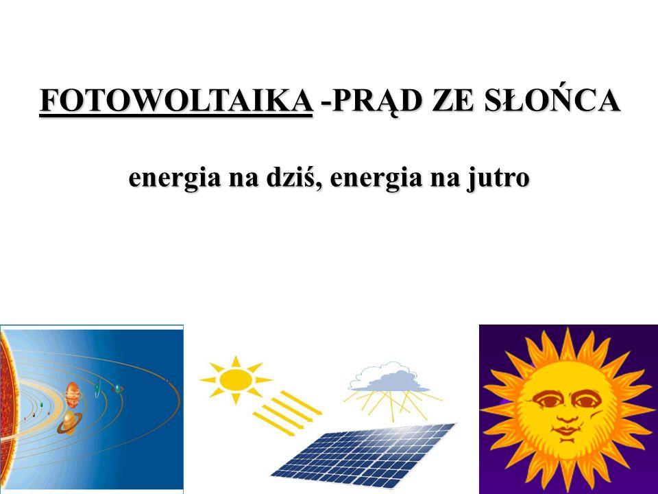 FOTOWOLTAIKA -PRĄD ZE SŁOŃCA energia na dziś, energia na jutro