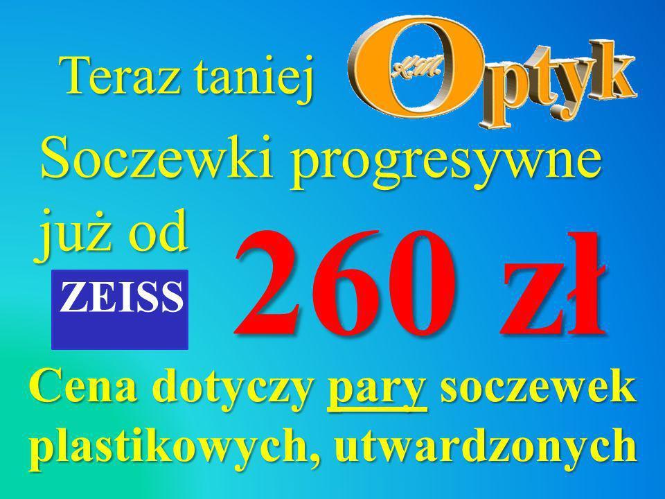 260 zł Soczewki progresywne już od Teraz taniej